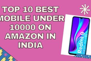 Best mobile Under 10000 on Amazon In India